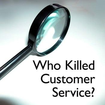 Who Killed Customer Service?